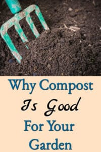 Why Compost Is Good For Gardens