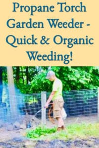 Propane Torch Garden Weeder – Best Quick & Organic Weeding Investment!